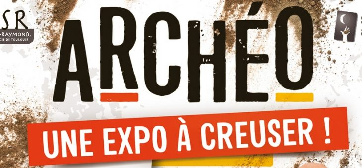 """Exposition """"Archéo une expo à creuser"""" à Toulouse"""